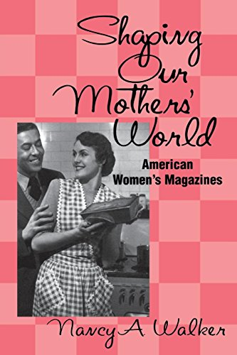 Shaping Our Mothers' World: American Women's Magazines (Studies in Popular Culture)