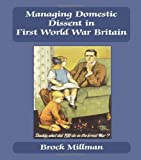 Managing Domestic Dissent in First World War Britain, Brock Millman, 0714681059