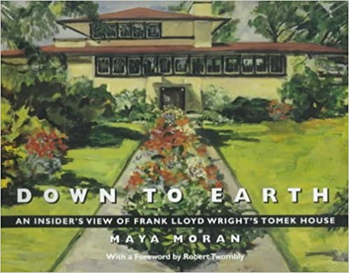 Book Down to Earth: An Insider's View of Frank Lloyd Wright's Tomek House by Maya Moran (1995-10-01)