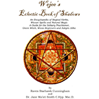 Wejees Eclectic Book Of Shadows An Encyclopedia Of Magical Herbs, Wiccan Spells And Natural Magic.:A Guide For The Solitary Practitioner, Green Witch, Wicca Beginners And Adepts Alike.