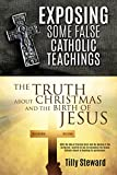 EXPOSING SOME FALSE CATHOLIC TEACHINGS The Truth About Christmas and The Birth of Jesus