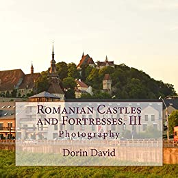 Romanian Castles and Fortresses. III: Photography by [David, Dorin]