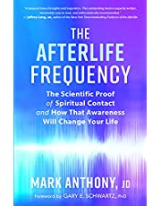 The Afterlife Frequency: The Scientific Proof of Spiritual Contact and How That Awareness Will Change Your Life