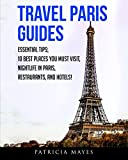 Travel Paris Guides: Essential Tips; 10 Best Places You Must Visit, Nightlife, Restaurants, and Hotels! (Travel Around The World)