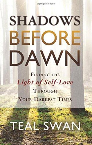 Shadows Before Dawn: Finding the Light of Self-Love Through Your Darkest Times [Teal Swan] (Tapa Blanda)