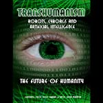 Transhumanism: Robots, Cyborgs and Artificial Intelligence | Kevin Warwick,Noel Sharky