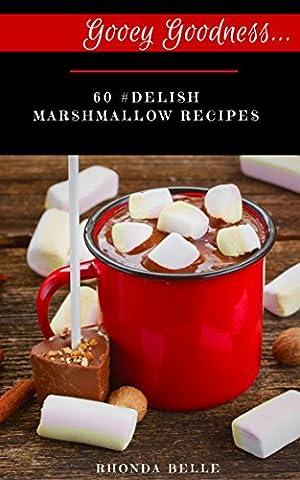 Gooey Goodness: 60 #Delish Marshmallow Recipes (60 Super Recipes Book 33)