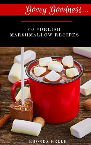 Gooey Goodness: 60 #Delish Marshmallow Recipes (60 Super Recipes Book 33)