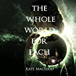 The Whole World for Each | Kate MacLeod