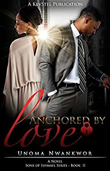 Anchored By Love (Sons Of Ishmael Book 2) by [Nwankwor, Unoma]