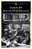 How the Other Half Lives: Studies Among the Tenements of New York, Jacob A. Riis, 0140436790