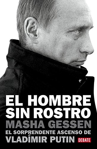 El hombre sin rostro/The Man Without A Face: El sorprendente ascenso de Vladímir Putin/The Unlikely Rise of Vladimir Putin (Spanish Edition) PDF Text fb2 book