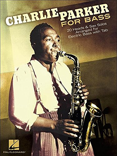 Charlie Parker for Bass: 20 Heads & Sax Solos Arranged for Electric Bass with Tab (Solo Electric Bass)