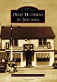 Dixie Highway in Indiana, Russell S. Rein and Jan Shupert-Arick, 0738583677