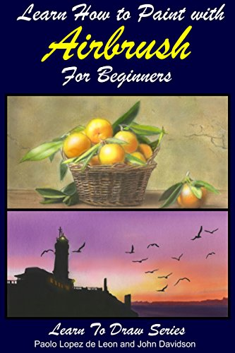 Pdf eBooks Learn How to Paint with Airbrush For Beginners (Learn to Draw Books Series Book 34)