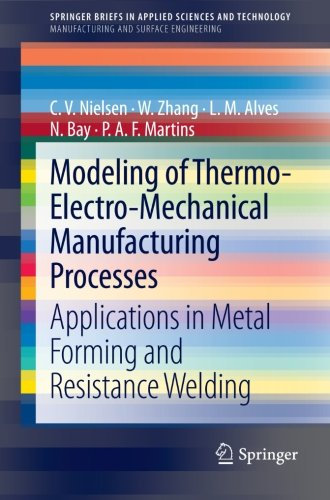 Modeling of Thermo-Electro-Mechanical Manufacturing Processes: Applications in Metal Forming and Resistance Welding (Spr