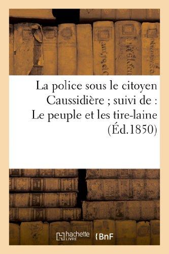 La police sous le citoyen Caussidière suivi de: Le peuple et les...