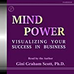 Mind Power: Visualizing Your Success in Business | Gini Graham Scott