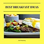 Best Breakfast Ideas |  Chef Publishing