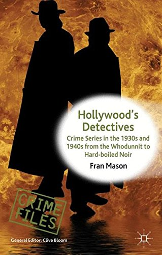 Hollywood's Detectives: Crime Series in the 1930s and 1940s from the Whodunnit to Hard-boiled Noir (Crime Files)