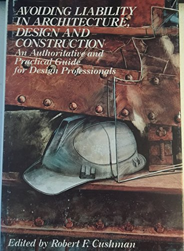 Avoiding Liability in Architecture, Design and Construction: An Authoritative and Practical Guide for Design Professionals