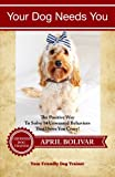 img - for Your Dog Needs You: The Positive Way To Solve 14 Unwanted Behaviors That Drive You Crazy! (You Friendly Dog Trainer) (Volume 1) book / textbook / text book