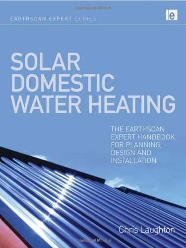 Solar Domestic Water Heating: The Earthscan Expert Handbook for Planning, Design and Installation (Earthscan Expert Series) of Laughton, Chris 1st (first) Edition on 28 May 2010