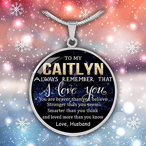 Wife Valentine Gift Birthday Gift Necklace Name - to My Caitlyn Always Remember That I Love You - Braver Than Believe - Stronger Than Seem - Smarter Than Think - Loved Than Know. Love Husband from HusbandAndWife