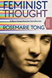 Feminist Thought : A More Comprehensive Introduction, Tong, Rosemarie Putnam, 0813348412
