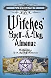 Llewellyn's 2017 Witches' Spell-A-Day Almanac: Holidays & Lore, Spells, Rituals & Meditations