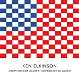 Ambient Holidays Volume 5 - Independence Day Ambient by Ken Elkinson