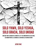 img - for Solo Yhwh, Solo Yeshua, Solo Gracia, Solo Unidad (Spanish Edition) book / textbook / text book
