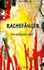 Rachefänger - Eine entfesselte Seele von Monika Mühldorfer