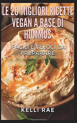 Ricetta Hummus Vegan.Le 20 Migliori Ricette Vegan A Base Di Hummus Facili E Veloci Da Preparare Italian Edition Rae Kelli Tranfici Annarita 9781507149188 Amazon Com Books