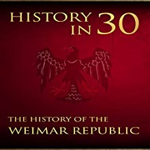 History in 30: The History of the Weimar Republic Audiobook by Percy Bennington Narrated by Dan Gallagher