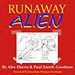 Runaway Alien: A Science Fiction Adventure for Kids, Volume 1 | Alec Eberts,Paul Smith-Goodson