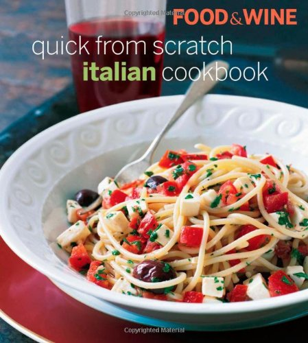 Food & Wine Quick From Scratch Italian Cookbook