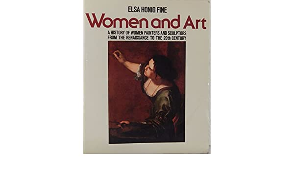Women & Art: A History of Women Painters and Sculptors from The