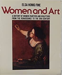 Women & Art: A History of Women Painters and Sculptors from