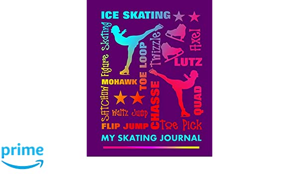 My Skating Journal Ice Skater Sayings Skating Boots Figure Skating Graphics On Journal Book Cover 8 x 10 Containing 150 Blank Ruled Journal Pages Cute Gift For A Young Ice Skating Fan