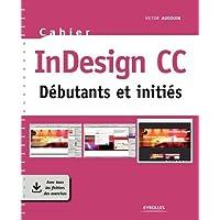 Cahier InDesign CC: Débutants et initiés. Avec tous les fichiers des exercices.
