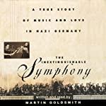 The Inextinguishable Symphony: A True Story of Music and Love in Nazi Germany | Martin Goldsmith