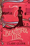 Front cover for the book Beautiful Lies by Clare Clark