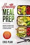 Healthy Meal Prep: Smart Guide for Weight Loss and Clean Eating with 100+ Quick and Delicious Recipes