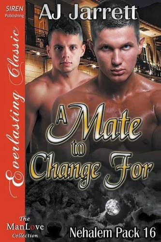 Read Online A Mate to Change For [Nehalem Pack 16] (Siren Publishing Everlasting Classic ManLove) ebook