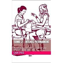 Tome 2 : Vernis Permanent: Manuel détaillé de Prothésie Ongulaire pour débutants ou professionnels (French Edition)