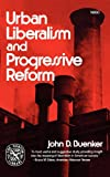 Urban Liberalism and Progressive Reform, Buenker, John D., 0393008800