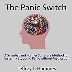 The Panic Switch: A Scientist and Former Sufferer's Method for Instantly Stopping Panic Without Medication