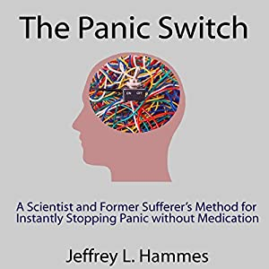 The Panic Switch: A Scientist and Former Sufferer's Method for Instantly Stopping Panic Without Medication Audiobook