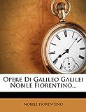 Opere Di Galileo Galilei Nobile Fiorentino..., Nobile Fiorentino, 1271739674